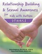 Relationship Building & Sexual Awareness for Kids with Autism: S.T.A.R.S 2 by Susan Heighway, MSW, PNP-BC, APNP