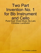 Two Part Invention No. 1 for Bb Instrument and Cello - Pure Duet Sheet Music By Lars Christian Lundholm by Lars Christian Lundholm