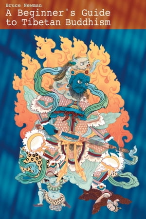 A Beginner's Guide to Tibetan Buddhism Notes From A Practitioner's Journey