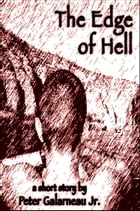 The Edge of Hell by Peter Galarneau Jr.