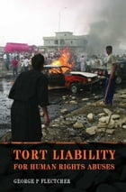Tort Liability for Human Rights Abuses by Professor George P Fletcher