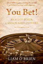 You Bet!: An A-Z of Poker, Casinos and Lotteries by Liam O'Brien
