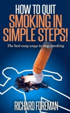 How to Quit Smoking: The Best Easy Ways to Stop Smoking by Richard Foreman