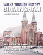 Walks Through History - Birmingham: Religion and retailing in Birmingham: a walk from the Bull Ring to St Chads by John Wilks