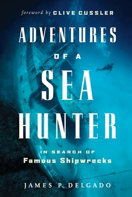 Book Adventures of a Sea Hunter: In Search of Famous Shipwrecks by James Delgado