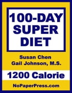 100-Day Super Diet - 1200 Calorie by Susan Chen