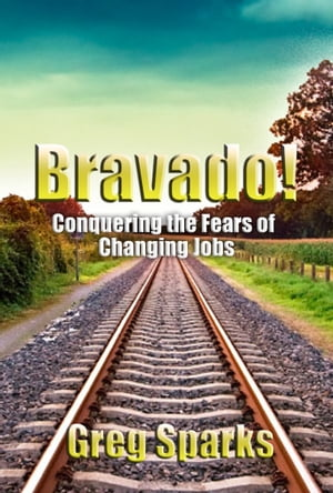 Bravado! Conquering the Fears of Changing Jobs