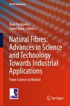 Natural Fibres: Advances in Science and Technology Towards Industrial Applications: From Science to Market by Sohel Rana