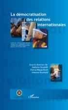 La démocratisation des relations internationales: Actes du colloque international Ethique de la…