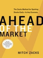 Ahead of the Market: The Zacks Method for Spotting Stocks Early -- In Any Economy by Mitch Zacks