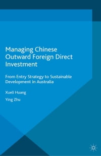 Managing Chinese Outward Foreign Direct Investment: From Entry Strategy to Sustainable Development…