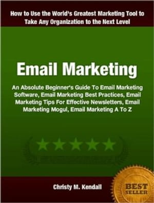 Email Marketing An Absolute Beginner's Guide To Email Marketing Software,  Email Marketing Best Practices,  Email Marketing Tips For Effective Newslette
