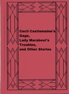 Cecil Castlemaine's Gage, Lady Marabout's Troubles, and Other Stories by Ouida