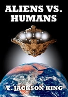Aliens Vs. Humans: Aliens Series, #4 by T. Jackson King
