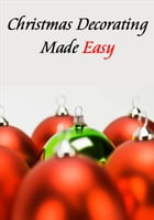 Christmas Decorating Made Easy by Grace Katz