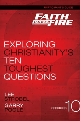 Book Faith Under Fire Participant's Guide: Exploring Christianity's Ten Toughest Questions by Lee Strobel