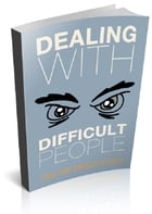 Dealing With Difficult People by Anonymous