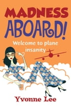 Madness Aboard: Welcome to plane insanity by Yvonne Lee