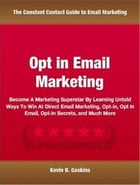 Opt In Email Marketing: Become A Marketing Superstar By Learning Untold Ways To Win At Direct Email Marketing, Opt-in, Opt I by Kevin B. Gaskins