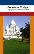 French in 10 days: Language course with a new method by Paul Constance