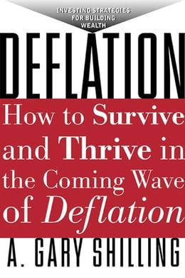 Book Deflation: Strategies for Building Wealth in the Coming Wave of Deflation by Shilling, A Gary