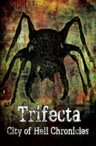 Trifecta: A City of Hell Chronicles Collection by James Everington