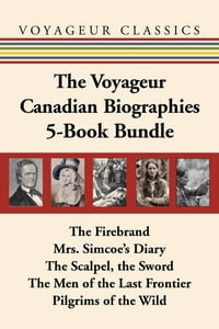 The Voyageur Canadian Biographies 5-Book Bundle: The Firebrand / Mrs. Simcoe's Diary / The Scalpel…
