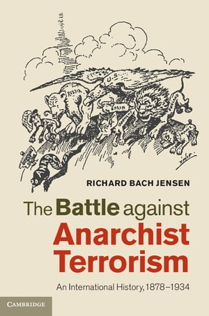 The Battle against Anarchist Terrorism An International History,  1878?1934