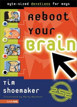 Book Reboot Your Brain: Byte-Sized Devotions for Boys by Tim Shoemaker