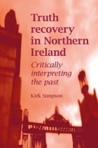 Truth recovery in Northern Ireland: Critically interpreting the past