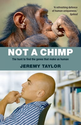 Book Not a Chimp: The hunt to find the genes that make us human by Jeremy Taylor