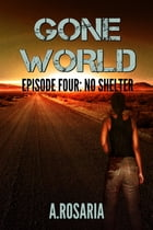 Gone World Episode Four: No Shelter by A.Rosaria