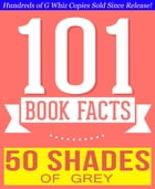 Fifty Shades of Grey - 101 Amazingly True Facts You Didn't Know: Fun Facts and Trivia Tidbits Quiz Game Books by G Whiz