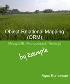 Object-Relational Mapping (ORM): MongoDB, Mongoosejs and Node.js By Example by Agus Kurniawan