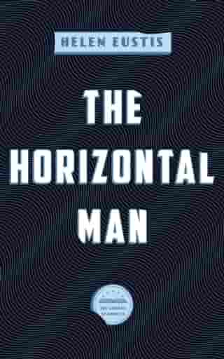 The Horizontal Man: A Library of America eBook Classic by Helen Eustis