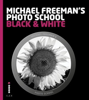 Michael Freeman's Photo School: Black & White Mastering the Craft of Black-and-White Photography with a Unique Approach