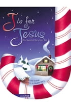 J Is for Jesus: The Sweetest Story Ever Told by Crystal Bowman
