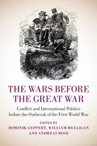 The Wars before the Great War: Conflict and International Politics before the Outbreak of the First…
