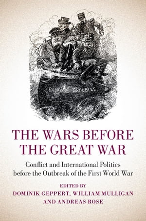 The Wars before the Great War Conflict and International Politics before the Outbreak of the First World War