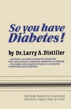 So you have Diabetes! by L.A. Distiller