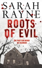 Roots of Evil: Past crimes lead to new murder in this compelling novel of psychological suspense by Sarah Rayne