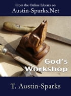 God's Workshop by T. Austin-Sparks