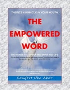 There's A Miracle In Your Mouth: The Empowered Word: The Power of Words by Comfort Nko Akor