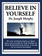 Believe in Yourself by Dr. Joseph Murphy