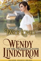 Twice Loved: A Sweet & Clean Historical Romance by Wendy Lindstrom