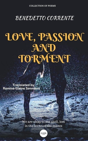 Love, Passion and Torment: Translated text Romina Elaine Simmons by Benedetto Corrente