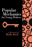 Popular Mechanics for Young Widows by Brady Koch