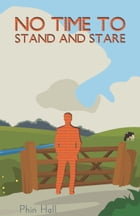 No Time To Stand And Stare by Phin Hall