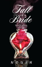Fall of a Bride: Soul Calling by Noush