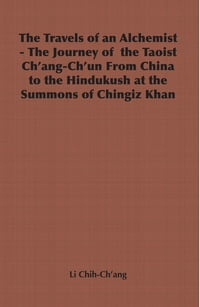 The Travels of an Alchemist - The Journey of the Taoist Ch'ang-Ch'un from China to the Hindukush at…